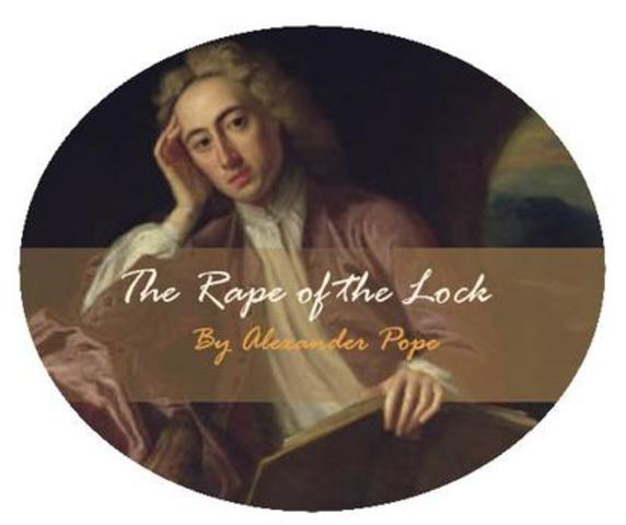 """a literary analysis of the rape of the lock In canto iii of alexander pope's """"the rape of the lock,"""" pope describes belinda's overseeing of a battle of not-so-epic proportions:."""