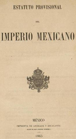 APR 10, 1865 Estatuto Provisional del Imperio Mexicano