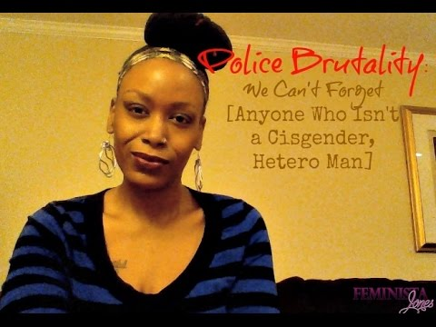 Police Brutality: We Can't Forget [Anyone Who Isn't a Cisgender Hetero Man] thumbnail
