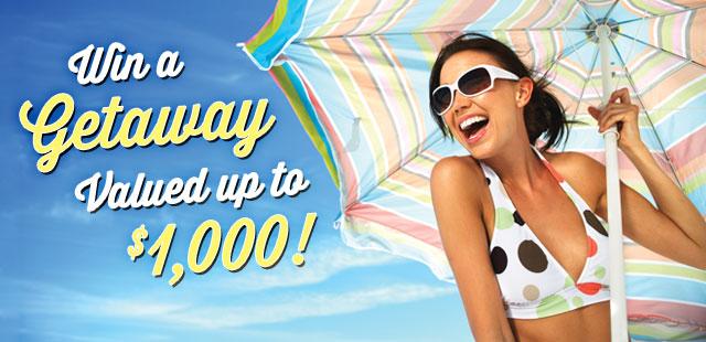 Win up to $1,000 Getaway!