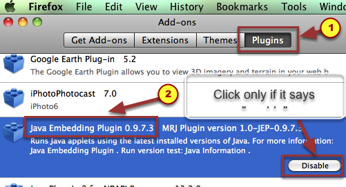 "2b. Click on Plugins.  Scroll down to Java Plug-in (may be named slightly differently). Click it.  Click ""Enable"".  If it says ""Disable"", then do nothing since it is enabled."