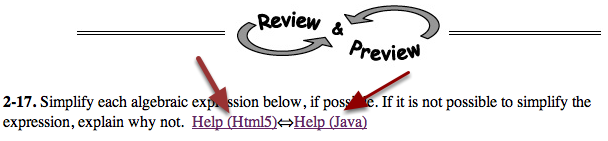 """2. The eBooks have two Homework Help links.  Use the """"Help (Html5)"""" link for mobile devices and most current computers. It is the preferred link and runs faster.  The second link is for older, java enabled computers."""