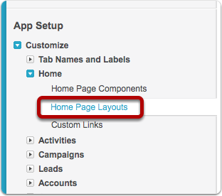 Navigate to App Setup > Customize > Home > Home Page Layouts