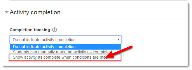 Use the drop down menu to select Show activity as complete when conditions are met.