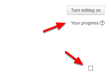 """The course now has completion tracking turned on.  This is indicated by a """"Your progress ?"""" icon appearing underneath the """"Turn editing on"""" button or a little check box next to the activity."""