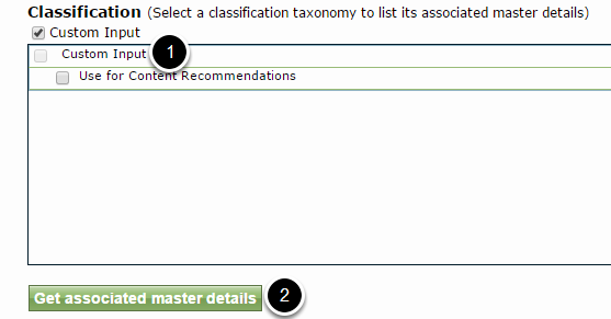 "Select the Custom Input (or parent of ""Use for content recommendations"") taxonomy (1) and then the ""Get associated master details"" (2)."