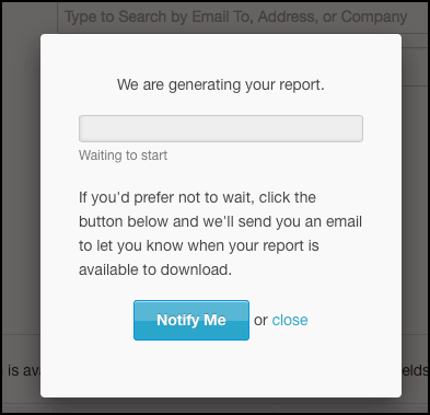 The Progress Window will enable you to view the progress or you can click Notify Me to email you a notification when finished.