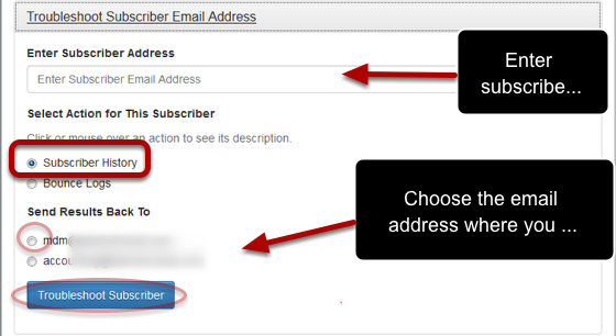 "Enter the subscriber's email address and click on the radio button preceding ""Subscriber History"" and the email address where you want to receive the results:"