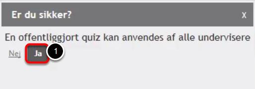 Når du offentliggører quizzen skal du godkende en sikkerhedsbesked