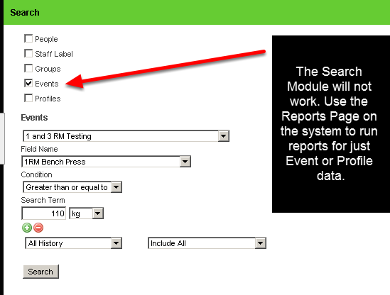 7.2 However, if you ONLY add in an Event search parameter (or only a Profile search parameter), the search will simply return a result of all entries for that Event form. The Event search parameters are ONLY designed to be used in conjunction with the people, staff and groups search parameters to help zone in on an athlete you need to find