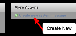 "In the Administration Site create a new System Message by clicking the ""Create new system message"" on the System Messages Module"