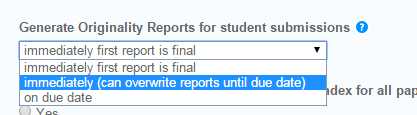 Click on the arrow next to the drop box for Generate Originality Reports for student submissions and select when you would like the Originality Report created.