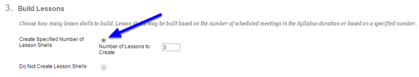 """If you would like to create Lesson Shells for your syllabus, click on the button next to """"Create Specified Number of Lesson Shells."""" In the box next to """"Number of Lessons to Create,"""" enter the number of lesson shells you would like.."""