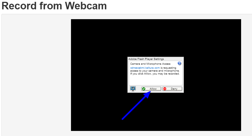 If you are asked if Kaltura may gain access to your webcam and microphone, click Allow.