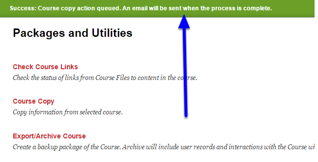 Toward the top of the page, you will receive a message that the course copy has been put in the queue. You will receive an email when the copy is completed.