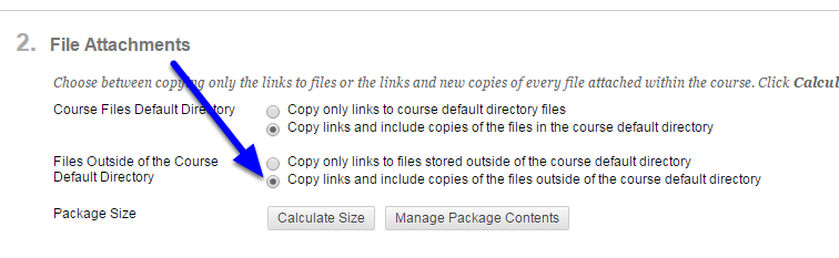 "In the File Attachments section, click the button to the left of ""Copy links and include copies of the files outside the course default directory."""
