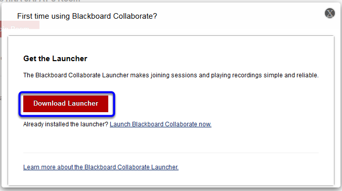 A message will prompt you to download Blackboard Collaborate Launcher if you have not done so already. Click on Download Launcher.