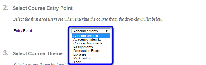 """In the """"Select Course Entry Point"""" section, click on the drop down menu and select an area in your course you would like to have as the entry point for your course."""