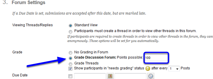 Scroll down to Forum Settings, click on the button next to Grade Discussion Forum, and enter the number of Points Possible for the assignment.