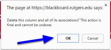 """Click OK to confirm that you want to delete the column. Please note that once you delete the column, any students grades for that column will be deleted and there is no """"undo."""""""