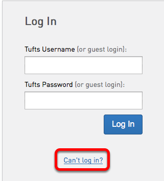 """If you do not know your Tufts username or password, go to the Trunk login page (trunk.tufts.edu) and click on """"Can't Log in?"""""""