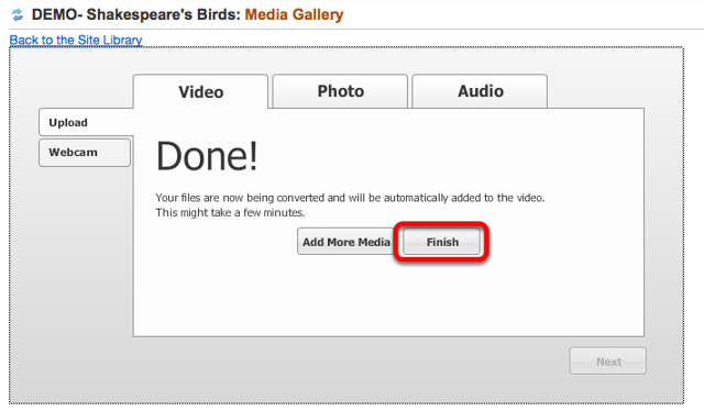 When the video is completely processed, click Finish (or Add More Media).