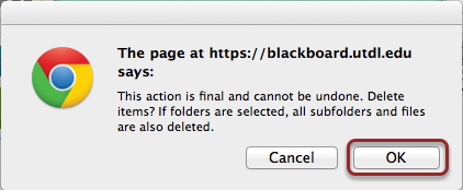 Image of a dialog box with the following text:  The page at https://blackboard.utdl.edu says: This action is final and cannot be undone. Delete items? If folders are selected, all subfolders and files are also deleted. The OK button is outlined with a red circle.