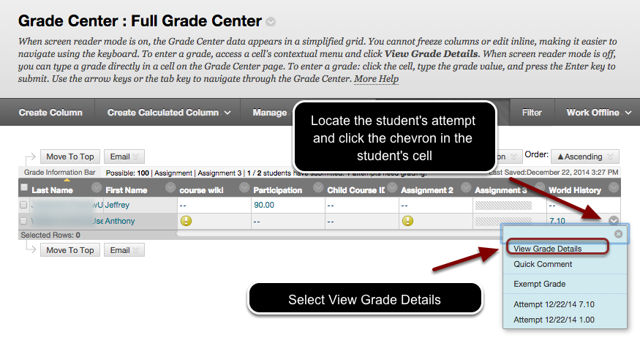 Image of the Full Grade Center with an arrow pointing to the chevron in a selected student's cell.  Instructions indicate for users to locate the student's attempt and click the chevron that appears in the student's cell. A menu is shown on screen with the View Grade Details  option outlined in a red circle with instructions to select View Grade Details.
