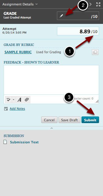 Image of the attempt grade with the following annotations 1.Attempt: The grade from the rubric grading for the current attempt.2.Grade: This option allows instructors to override the grade that is reported for the student in the grade column.3.When finished with grading, click the Submit button to save the student's grading activity:  Note: It is important to press the Submit button prior to exiting back to the grade center, otherwise the student's rubric grades will not be saved.
