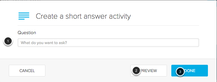 Image of the create short answer activity dialog box with the following annotations: 1.Question: Enter the question you wish to ask here.2.Click the Preview button to see how the question appears to students3.Click the Done button to create the question.