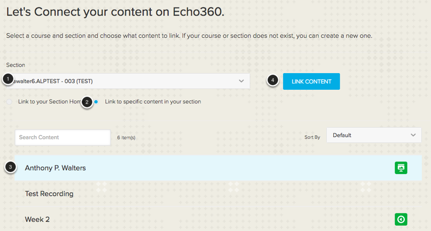 Image of the Let's connect your content on Echo360 screen with the following items: 1.Use the dropdown menu to link to your Echo360 section. The section term is shown in parentheses.2.To link to an individual class session, choose the option labeled Link to specific content in your section.3.Select the individual session you wish to link to.4.After you have selected to link to an individual classroom session, click the Link Content button.