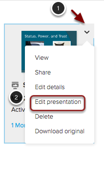 Image of a presentation with the following annotations: 1.Hover over the presentation you wish to edit, and click the button that appears in the upper right corner.2.Select Edit Presentation from the menu.