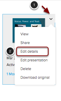 Image of a presentation with the following annotations: 1.Hover over the presentation you wish to edit, and click the button that appears in the upper right corner.2.Select Edit details from the menu.