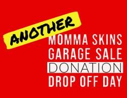 Momma Skins Drop-Off Day this Saturday