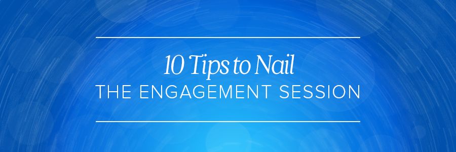 10 tips to nail the engagement session