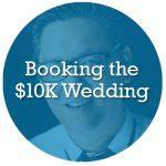 Booking the $10K Wedding