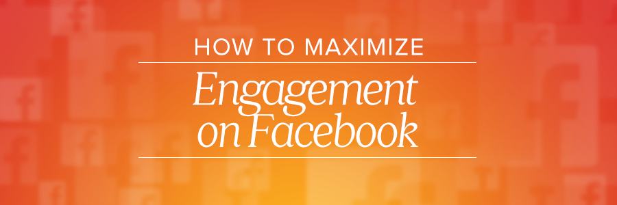 how to maximize engagement on facebook