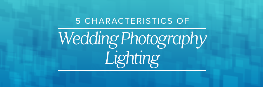 characteristics of wedding photography lighting