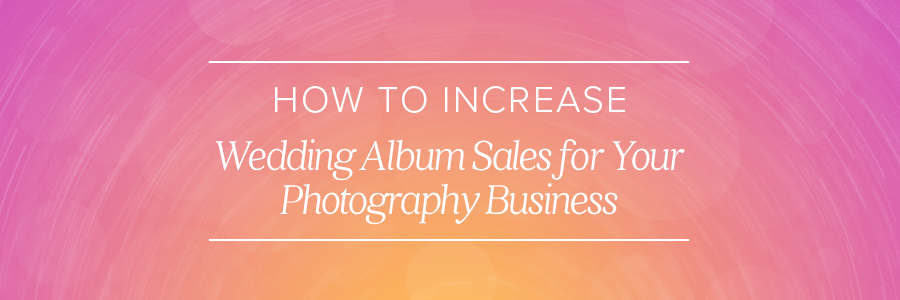 how to increase wedding album sales for your photography business