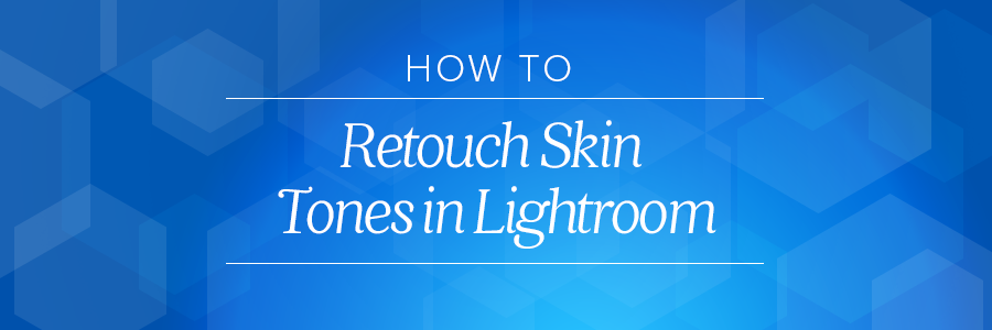 how to retouch skin tones in lightroom