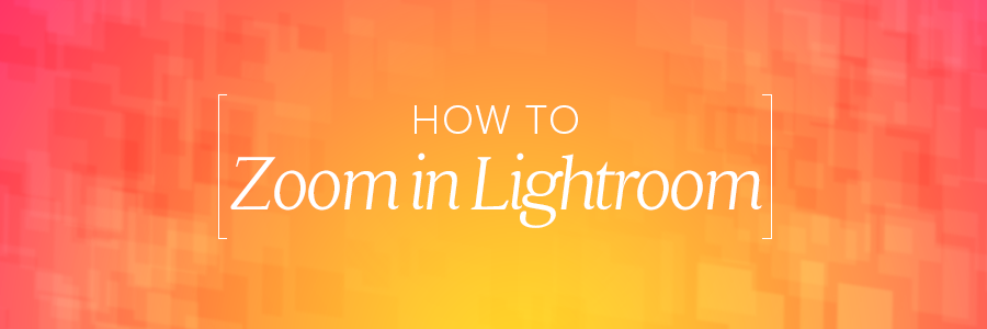 how to zoom in lightroom