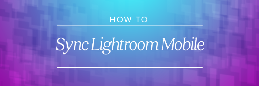 how to sync lightroom mobile