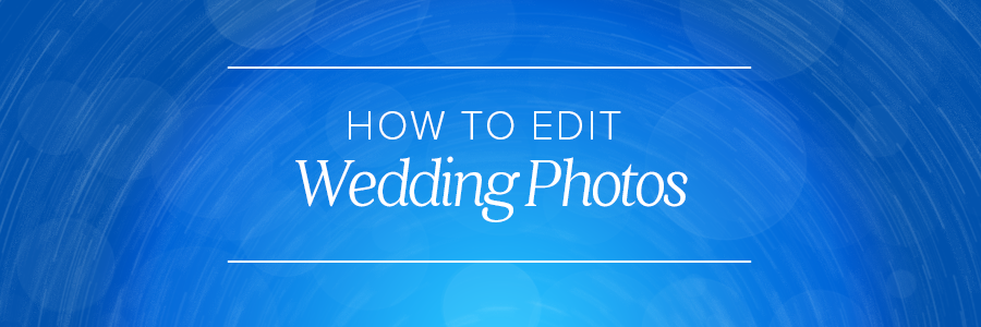 how to edit wedding photos