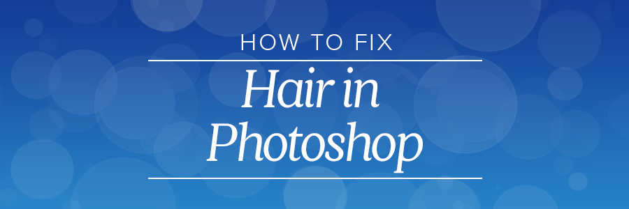 how to fix hair in photoshop