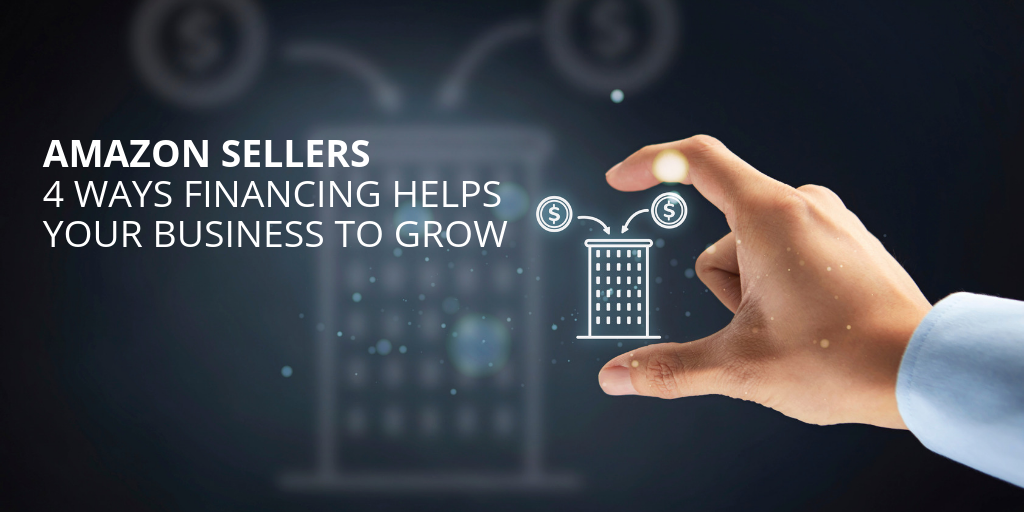 Amazon Sellers 4 Ways Financing Helps Your Business to Grow