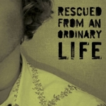 Rescued_from_an_ordinary_life_notes_half