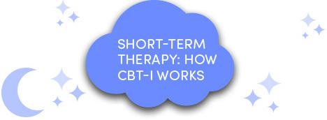 Short-term therapy: How CBT-I works