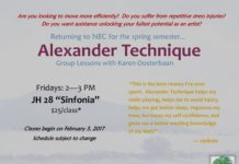 """Are you looking to move more efficiently? Do you suffer from repetitive stress injuries? Do you want assistance unlocking your fullest potential as an artist? Returning to NEC for the spring semester... Alexander Technique Group Lessons with Karen Oosterbaan Fridays: 2—3 PM JH 28 """"Sinfonia"""" $25/class* Classes begin on February 3, 2017 Schedule subject to change """"This is the best money I've ever spent. Alexander Technique helps my violin playing, helps me to avoid injury, helps me get better sleep, improves my tone, increases my self-confidence, and gives me a better working knowledge of my body"""" — violinist Please stop by the Student Activities Center for more information, or email us at thesac@necmusic.edu *eligible for reimbursement through the Christie Health Performance Therapy Benefit"""
