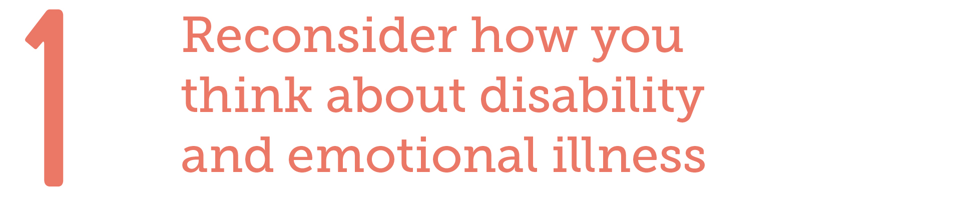 1. Reconsider how you think about disability and emotional illness