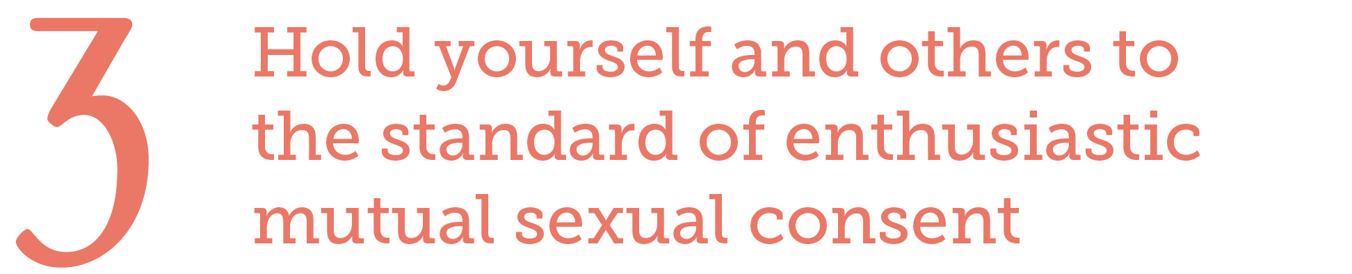3.  Hold yourself and others to the standard of enthusiastic mutual sexual consent
